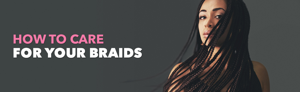 How to Care for Your Braids